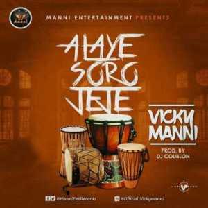 """Vicky Manni - """"Alaye Soro Jeje"""" (Prod. By DJ Coublon)"""